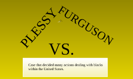 Plessy Vs. Furgeson