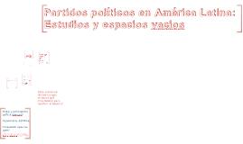Copy of Partidos políticos en América Latina: Estudios y espacios va
