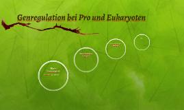 Genregulation bei Pro und Eukaryoten