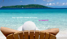 Your vacation comes at a cost...
