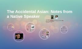 Accidental asian native note speaker