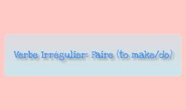 Verbe Irrégulier: Faire (to make/ to do)