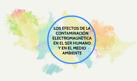LOS EFECTOS DE LA CONTAMINACIÓN ELECTRAGNÉTICA EN EL SER HUM
