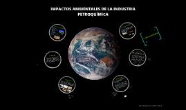 IMPACTOS AMBIENTALES DE LA INDUSTRIA PETROQUIMICA