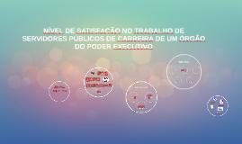 NÍVEL DE SATISFAÇÃO NO TRABALHO DE SERVIDORES PÚBLICOS DE UM