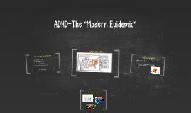 "ADHD-The ""Modern Epidemic"""