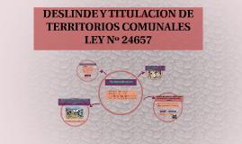 DESLINDE Y TITULACION DE TERRITORIOS COMUNALES LEY Nº 24657