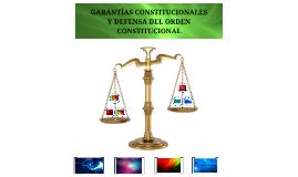 Garantías Constitucionales y Defensa del Orden Constitucional