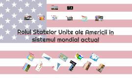 Rolul Statelor Unite ale Americii în sistemul mondial actual