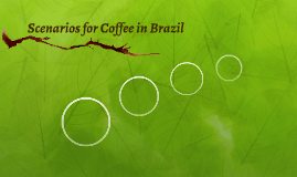 Scenarios for Coffee in Brazil