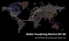 Matter Transferring Machine (M.T.M)