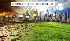 Copia de Copy of LOS IMPACTOS   AMBIENTALES