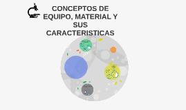 Copy of CONCEPTOS DE EQUIPO, MATERIAL Y SUS CARACTERISTICAS