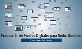 Producción de Medios Digitales para Redes Sociales
