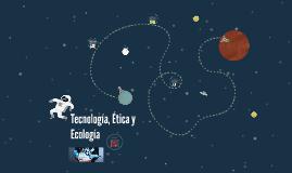 Tecnologia, etica y ecologia