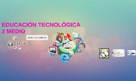 Copy of EDUCACIÓN TECNOLÓGICA 2 MEDIO