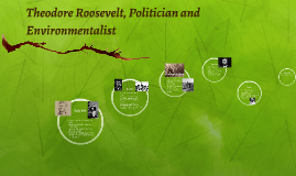 Theodore Roosevelt, Politician and Environmentalist