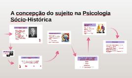 Copy of A concepção do sujeito na Psicologia Sócio-Histórica