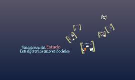 Copy of Relaciones del Estado con diferentes actores sociales.