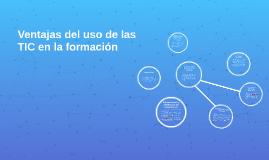 Copy of Ventajas del uso de las TIC en la formación