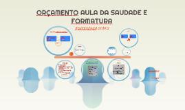 ORÇAMENTO AULA DA SAUDADE E FORMATURA