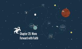 Chapter 25: Move Forward with Faith