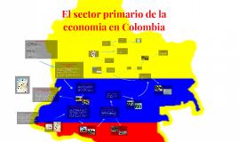 El sector primario en Colombia by Ricardo Reyes III on Prezi