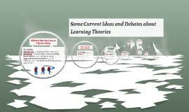 Some Current Ideas and Debates about Learning Theories