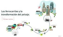 Los ferrocarriles y la transformación del paisaje