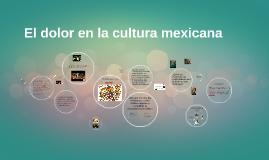 El dolor en la cultura mexicana