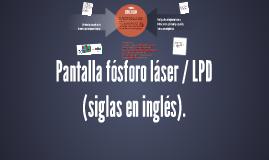 Pantalla fósforo láser / LPD (siglas en inglés).