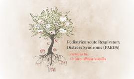 Copy of Pediatrics Acute Respiratory Distress Syndrome (PARDS)