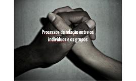 Processos de relação entre os indivíduos e os grupos