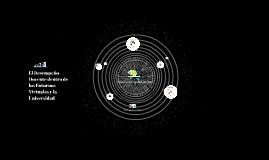 Copy of El Desempeño Docente dentro de los Entornos Virtuales y la Universidad...