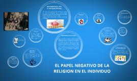 Copy of EL PAPEL NEGATIVO DE LA RELIGION EN EL INDIVIDUO