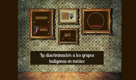 La discriminación a los grupos indígenas en méxico