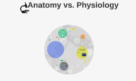 Anatomy vs. Physiology