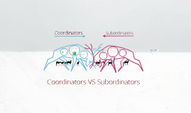 Copy of Coordinators VS Subordinators