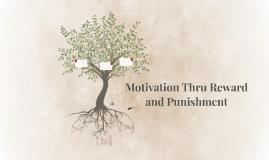 Motivation Thru Reward and Punishment