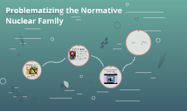 Problematizing the Normative Nuclear Family