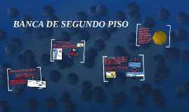 Copy of BANCA DE SEGUNDO PISO