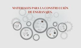 Copy of MATERIALES PARA LA CONSTRUCCION DE ENGRANAJES