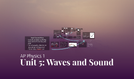 Unit 5: Waves and Sound