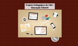 Projeto Pedagógico do CAU - Educação Infantil