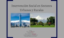 INTERVENCIÓN SOCIAL EN SECTORES URBANOS Y RURALES