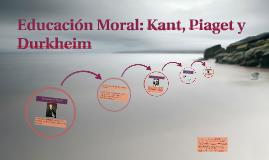 Educación Moral: Kant, Piaget y Durkheim