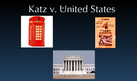 case study katz v united states He appealed the case saying that the recordings were obtained in viola2on of the 4th amendment, but was denied by the court of appeals because there was no physical entrance into the area occupied by the pe22oner.