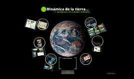 Copy of Dinámica de la tierra & su impacto en el medio ambiente.