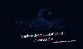 Triphenylfarbstoff - Fluorescein