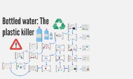 Bottled water: The plastic killer